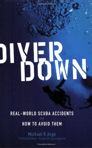 Diver Down: Real-World SCUBA Accidents and How to Avoid Them - Michael Ange